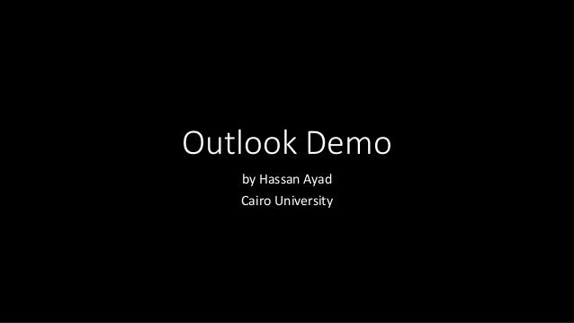 Outlook Demo  by Hassan Ayad  Cairo University