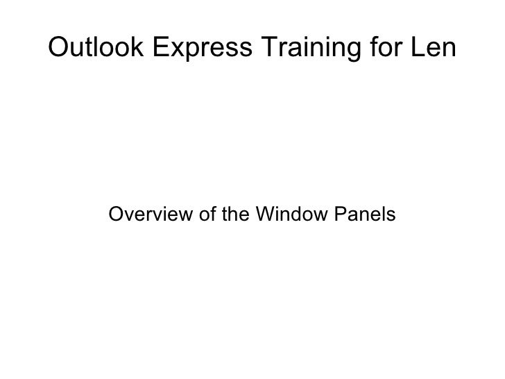 Outlook Express Training for Len Overview of the Window Panels