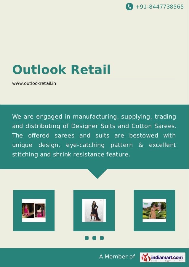 +91-8447738565 A Member of Outlook Retail www.outlookretail.in We are engaged in manufacturing, supplying, trading and dis...