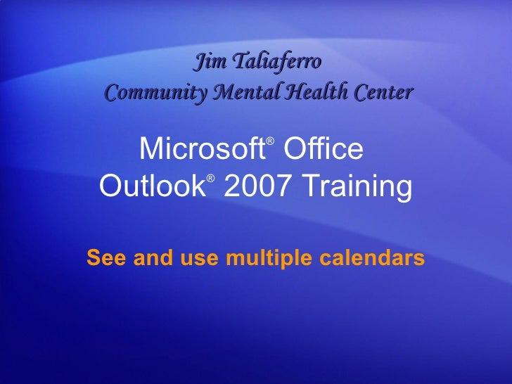 Outlook 2007 See And Use Multiple Calendars