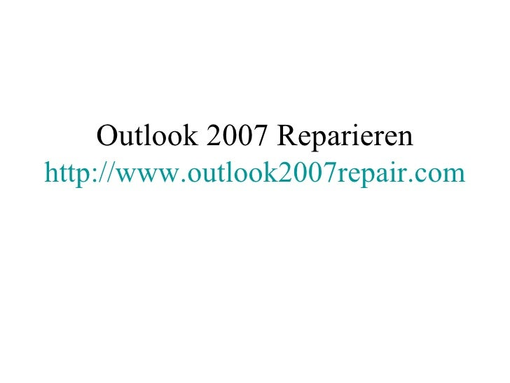 Outlook 2007 Reparieren http://www.outlook2007repair.com