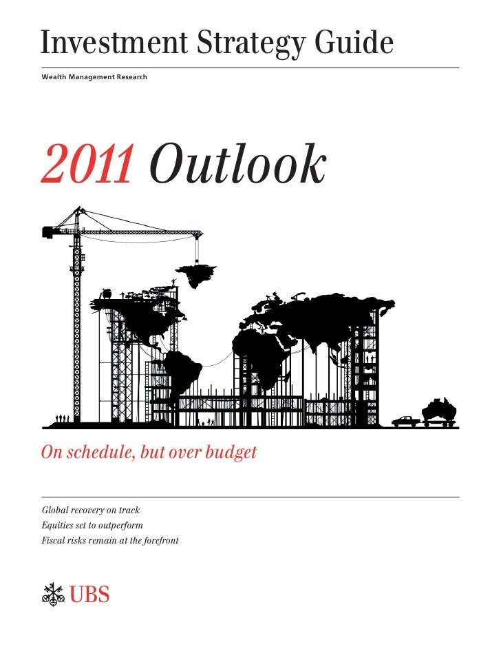 Investment Strategy GuideWealth Management Research2011 OutlookOn schedule, but over budgetGlobal recovery on trackEquitie...