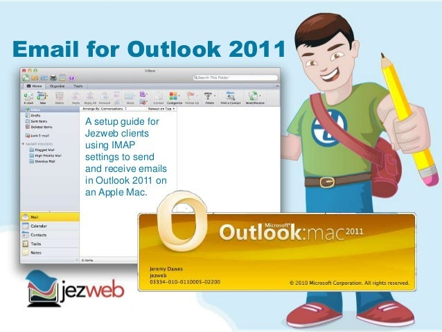 Email for Outlook 2011 A setup guide for Jezweb clients using IMAP settings to send and receive emails in Outlook 2011 on ...