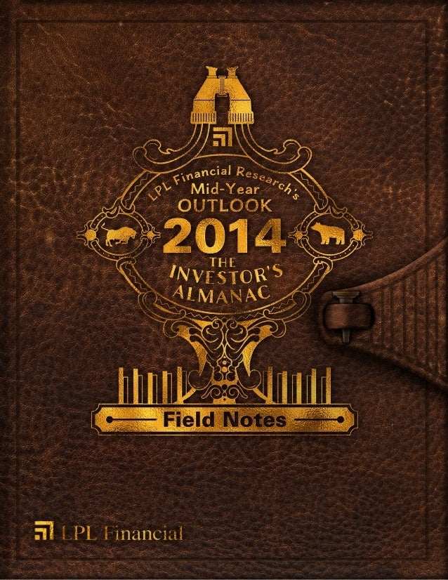 MID-YEAR OUTLOOK 2014 2 3 —Notes From the Field— At this year's halfway point, we offer the LPL Financial Research Mid...