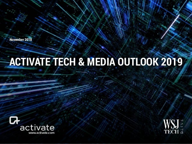 www.activate.com November 2018 ACTIVATE TECH & MEDIA OUTLOOK 2019