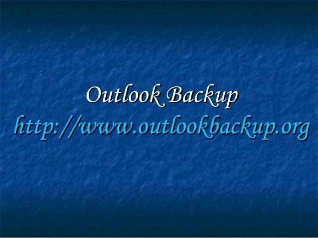 Outlook BackupOutlook Backup http://http://www.outlookbackup.orgwww.outlookbackup.org