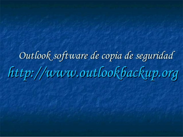 Outlook software de copia de seguridadOutlook software de copia de seguridad http://http://www.outlookbackup.orgwww.outloo...