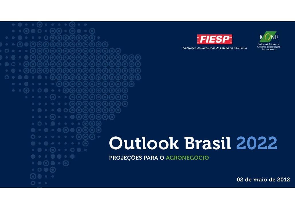 Outlook Brasil 2022PROJEÇÕES PARA O AGRONEGÓCIO                               02 de maio de 2012