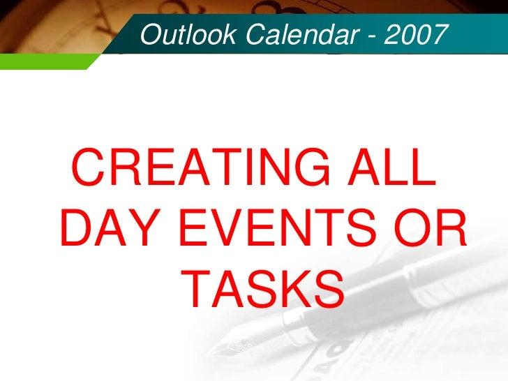 Outlook Calendar - 2007<br />CREATING ALL DAY EVENTS OR TASKS<br />
