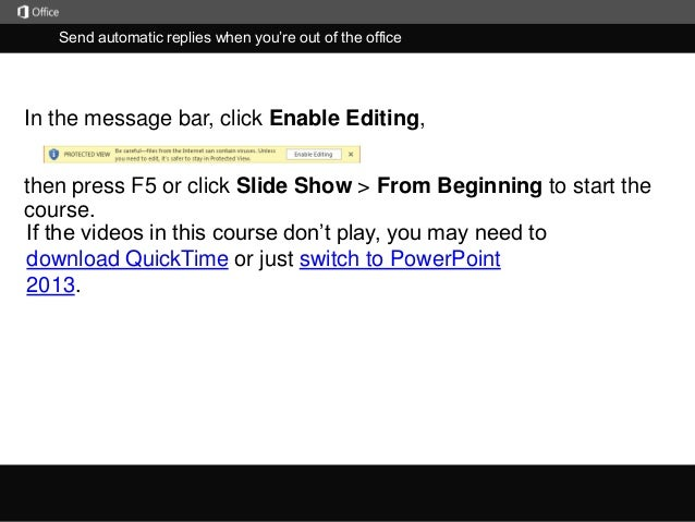 Send automatic replies when you're out of the office  In the message bar, click Enable Editing,  then press F5 or click Sl...
