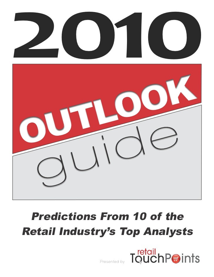 2010     OO K  UTL O   d e    g u i  Predictions From 10 of the Retail Industry's Top Analysts               Presented by