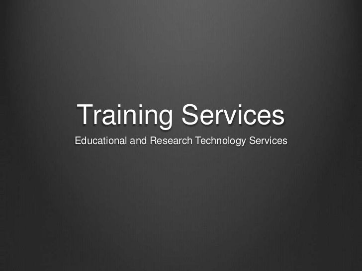 Training ServicesEducational and Research Technology Services