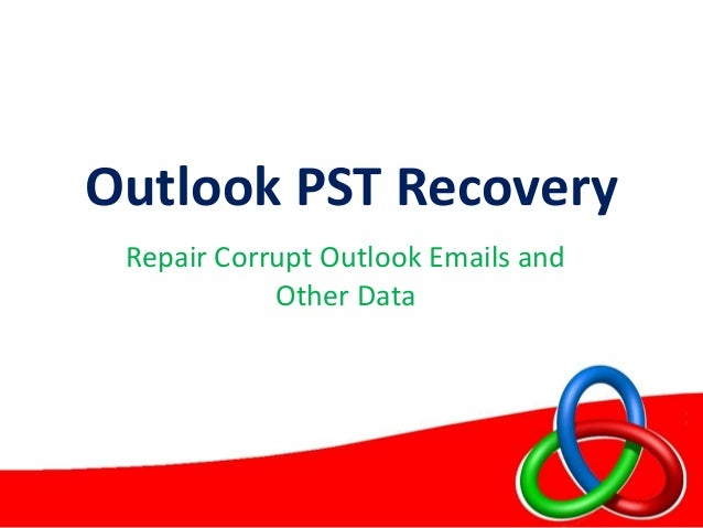 Outlook PST Recovery Repair Corrupt Outlook Emails and Other Data