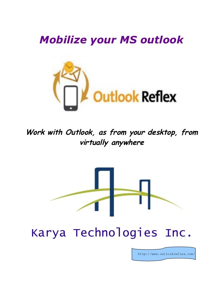 Mobilize your MS outlookWork with Outlook, as from your desktop, from             virtually anywhere Karya Technologies In...