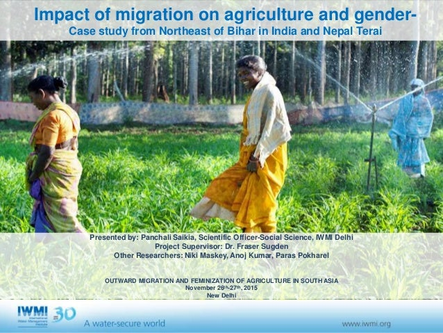 Impact of migration on agriculture and gender- Case study from Northeast of Bihar in India and Nepal Terai Presented by: P...