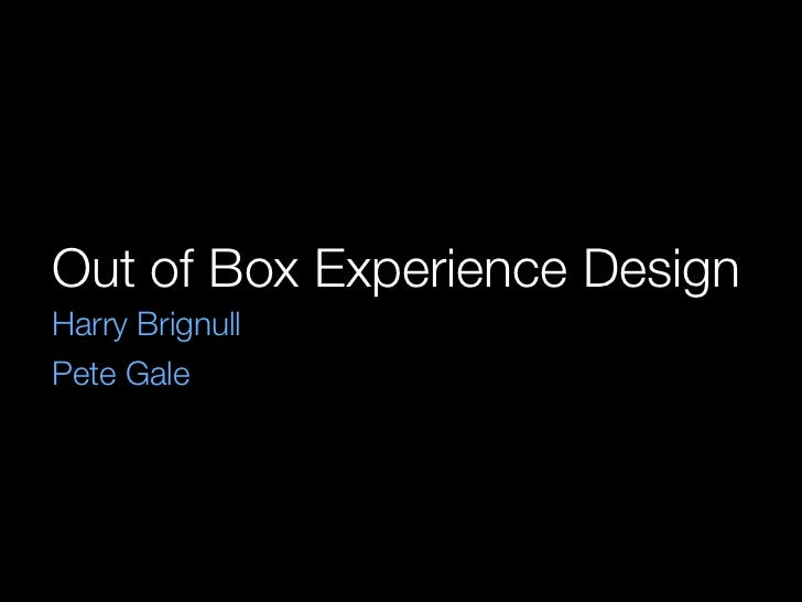 Out of Box Experience Design Harry Brignull Pete Gale