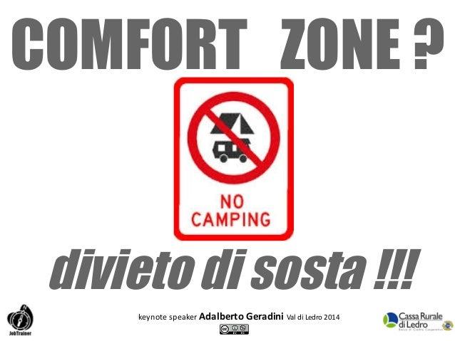 COMFORT ZONE ?  divieto di sosta !!!  keynote speaker Adalberto Geradini Val di Ledro 2014