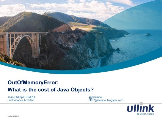 OutOfMemoryError: What is the cost of Java Objects? Jean-Philippe BEMPEL @jpbempel Performance Architect http://jpbempel.b...