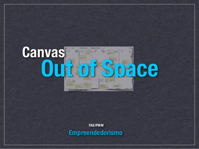 Canvas Out of Space  FAE/PMM  Empreendedorismo