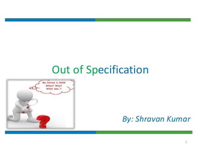 1 Out of Specification By: Shravan Kumar