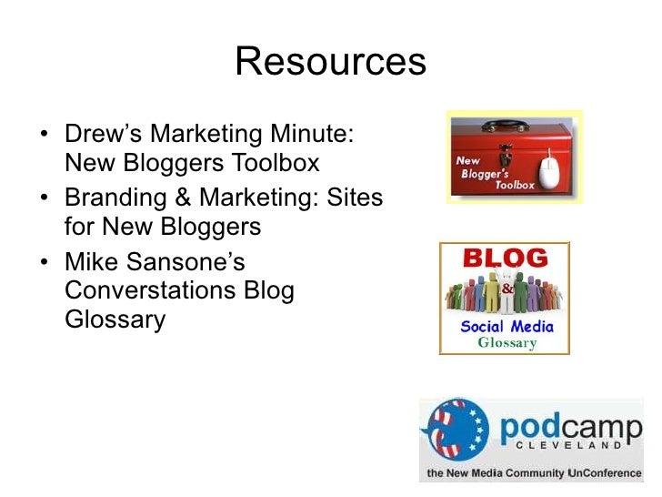 Resources <ul><li>Drew's Marketing Minute:  New Bloggers Toolbox </li></ul><ul><li>Branding & Marketing:  Sites for New Bl...
