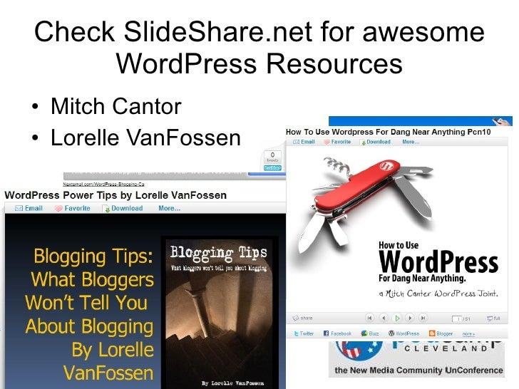 <ul><li>Mitch Cantor </li></ul><ul><li>Lorelle VanFossen </li></ul>Check SlideShare.net for awesome WordPress Resources