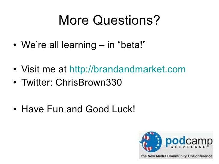 "More Questions? <ul><li>We're all learning – in ""beta!"" </li></ul><ul><li>Visit me at  http://brandandmarket.com </li></ul..."