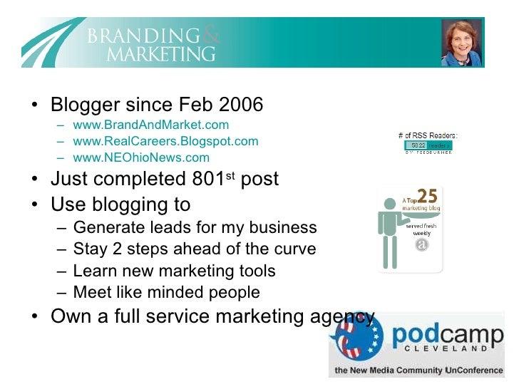 <ul><li>Blogger since Feb 2006 </li></ul><ul><ul><li>www.BrandAndMarket.com </li></ul></ul><ul><ul><li>www.RealCareers.Blo...