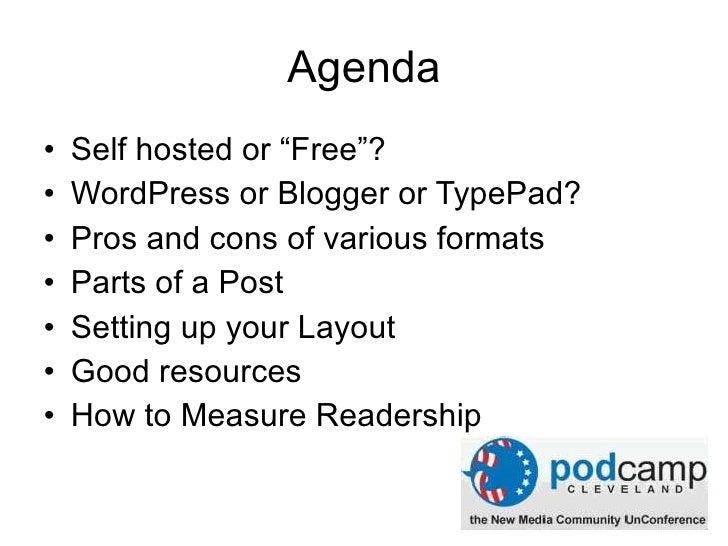 "Agenda <ul><li>Self hosted or ""Free""? </li></ul><ul><li>WordPress or Blogger or TypePad? </li></ul><ul><li>Pros and cons o..."