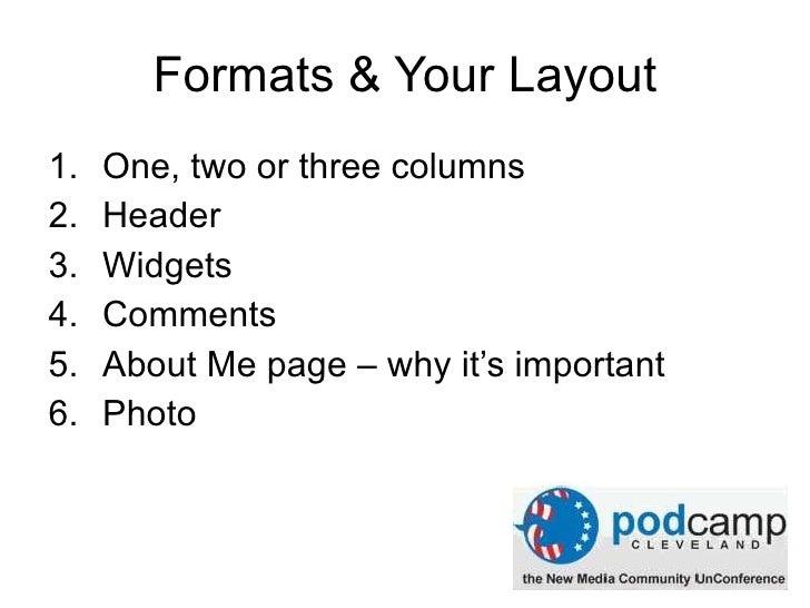 Formats & Your Layout <ul><li>One, two or three columns </li></ul><ul><li>Header – www.bighugelabs.com </li></ul><ul><li>W...