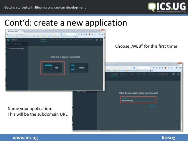 www.ics.ug #icsug Getting started with Bluemix and custom development Cont'd: create a new application Name your applicati...