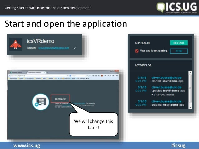 www.ics.ug #icsug Getting started with Bluemix and custom development Start and open the application We will change this l...