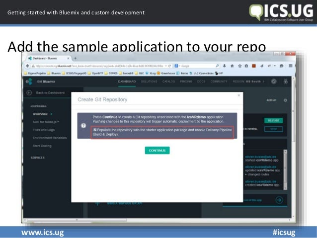 www.ics.ug #icsug Getting started with Bluemix and custom development Add the sample application to your repo