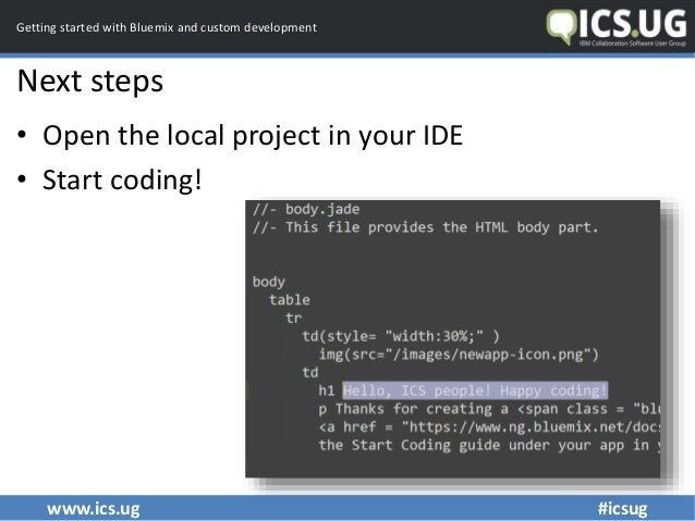 www.ics.ug #icsug Getting started with Bluemix and custom development Next steps • Open the local project in your IDE • St...