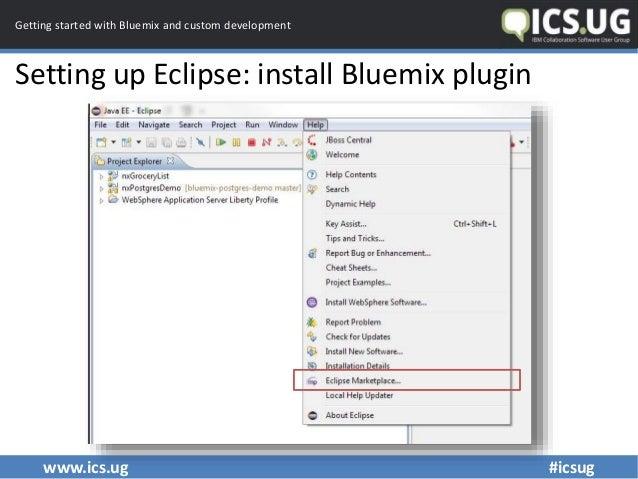 www.ics.ug #icsug Getting started with Bluemix and custom development Setting up Eclipse: install Bluemix plugin