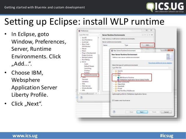 www.ics.ug #icsug Getting started with Bluemix and custom development Setting up Eclipse: install WLP runtime • In Eclipse...