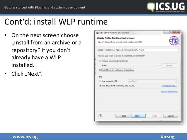 www.ics.ug #icsug Getting started with Bluemix and custom development Cont'd: install WLP runtime • On the next screen cho...