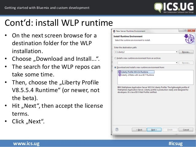 www.ics.ug #icsug Getting started with Bluemix and custom development Cont'd: install WLP runtime • On the next screen bro...
