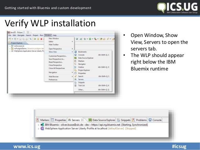 www.ics.ug #icsug Getting started with Bluemix and custom development Verify WLP installation • Open Window, Show View, Se...