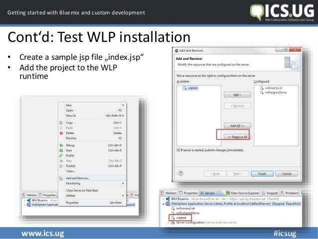 www.ics.ug #icsug Getting started with Bluemix and custom development Cont'd: Test WLP installation • Create a sample jsp ...