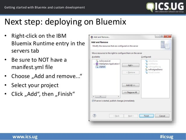 www.ics.ug #icsug Getting started with Bluemix and custom development Next step: deploying on Bluemix • Right-click on the...