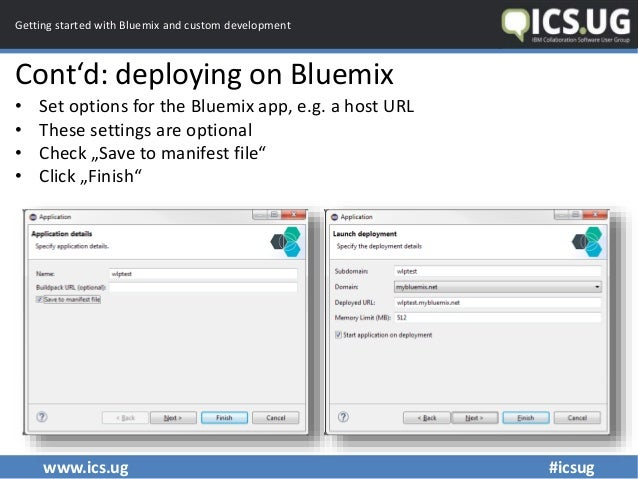 www.ics.ug #icsug Getting started with Bluemix and custom development Cont'd: deploying on Bluemix • Set options for the B...