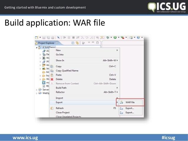www.ics.ug #icsug Getting started with Bluemix and custom development Build application: WAR file