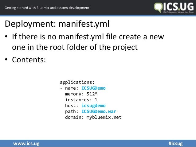 www.ics.ug #icsug Getting started with Bluemix and custom development Deployment: manifest.yml • If there is no manifest.y...