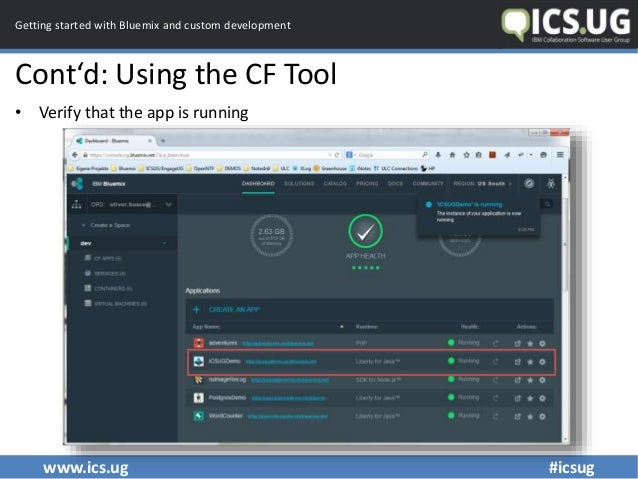 www.ics.ug #icsug Getting started with Bluemix and custom development Cont'd: Using the CF Tool • Verify that the app is r...