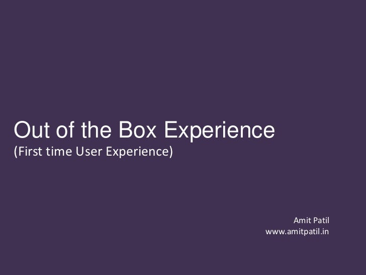Out of the Box Experience(First time User Experience)                                    Amit Patil                       ...