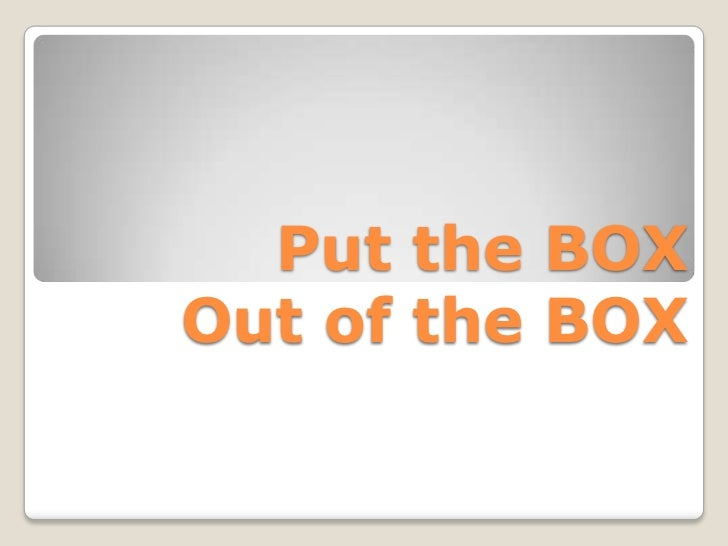 Put the BOX Out of the BOX<br />