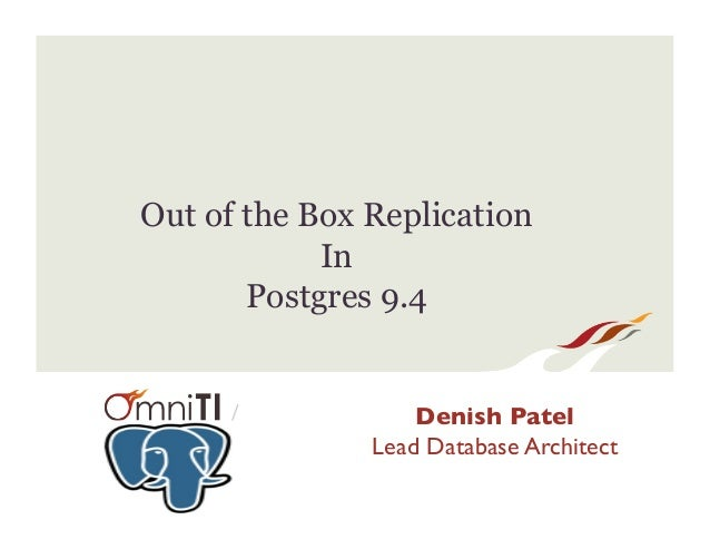 / Out of the Box Replication In Postgres 9.4 Denish Patel Lead Database Architect
