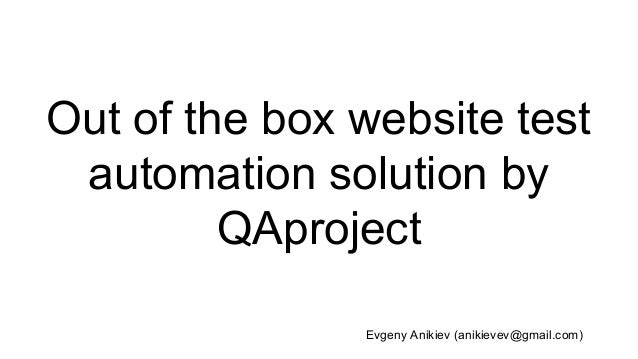 Out of the box website test automation solution by QAproject Evgeny Anikiev (anikievev@gmail.com)
