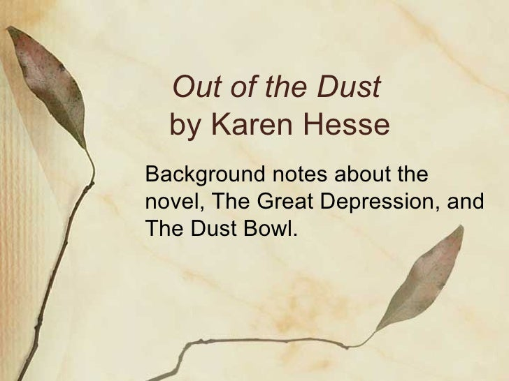 Out of the Dust   by Karen Hesse Background notes about the novel, The Great Depression, and The Dust Bowl.